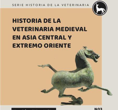 Nueva publicación: HISTORIA DE LA VETERINARIA MEDIEVAL EN ASIA CENTRAL Y EXTREMO ORIENTE
