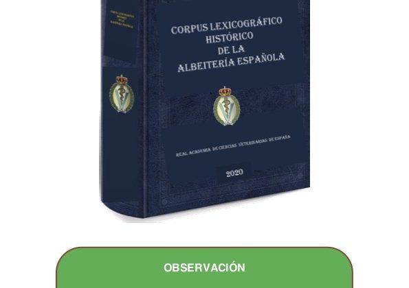 Real Academia de Ciencias Veterinarias de España El «Corpus Lexicográfico Histórico de la Albeitería Española» alcanza los 2100 términos NUEVA ACTUALIZACIÓN